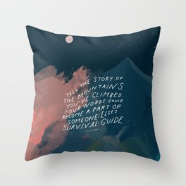 """Tell The Story Of The Mountains You've Climbed. Your Words Could Become A Part Of Someone Else's Survival Guide."" Throw Pillow"