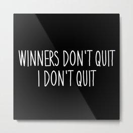 WINNERS DON'T QUIT, I DON'T QUIT Metal Print