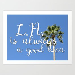 Los Angeles Is Always a Good Idea! Art Print