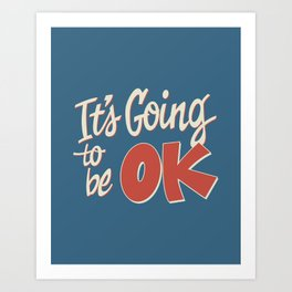 It's Going To Be OK Art Print