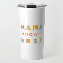 Mama Knows Best Travel Mug