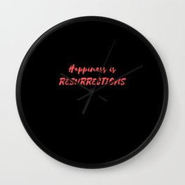Happiness is Resurrections Wall Clock