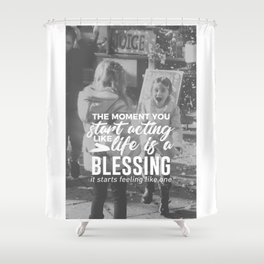 Life Is A Blessing Shower Curtain