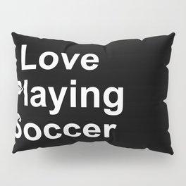 I Love Playing Soccer Pillow Sham