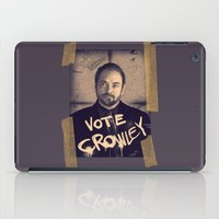 crowley iPad Cases featuring Vote Crowley! by KanaHyde
