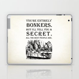 Alice In Wonderland - Tea Party - You're Entirely Bonkers - Quote Laptop & iPad Skin