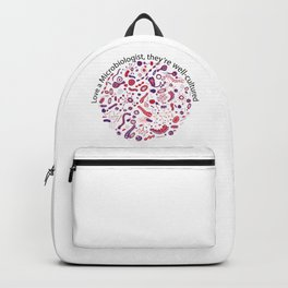 Love a Microbiologist, they're well-cultured. Backpack