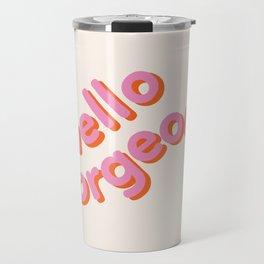 Hello Gorgeous, a beautiful typography design Travel Mug