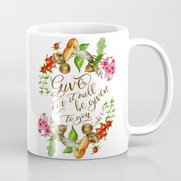 Floral bible verse, scripture art Luke 6:38 Give and it will be given to you HOLIDAZE Coffee Mug