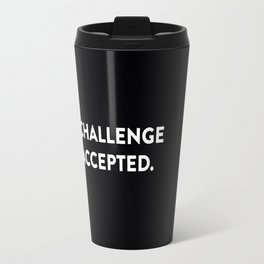 Challenge accepted. Travel Mug