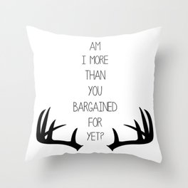 Am I More Than You Bargained For Yet? Throw Pillow