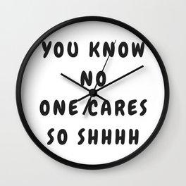 You Know No One Cares So Shhhh Wall Clock