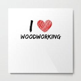 I Love Woodworking Metal Print