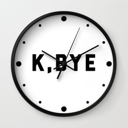 K, Bye Funny Quote Wall Clock