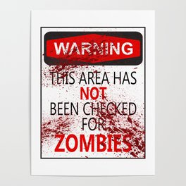 Warning - This Area Has Not Been Checked For Zombies Poster