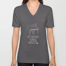Life Without Pianos Would B Flat - Piano Quotes Unisex V-Neck
