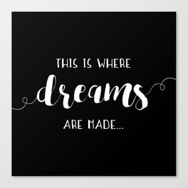 This Is Where Dreams Are Made... Canvas Print