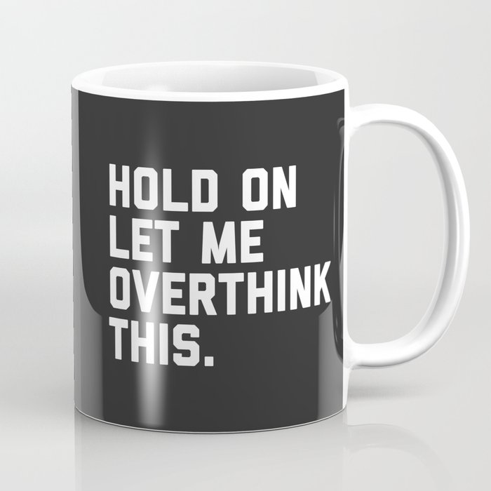 Hold On, Overthink This Funny Quote Kaffeebecher