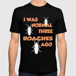 I Was Normal Three Roaches Ago - Roach T T-shirt