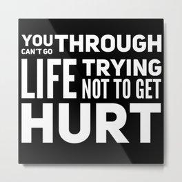 Can't Go Through Life Not To Get Hurt Metal Print
