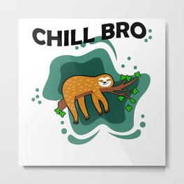 Chill Bro Sloth Lazy Tired Chilling Metal Print