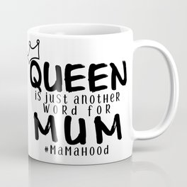 Queen is Just Another Name for Mum #mamahood Coffee Mug