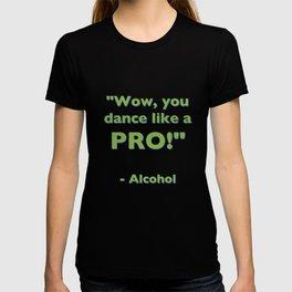 """Wow, you dance like a PRO!"" - Alcohol T-shirt"
