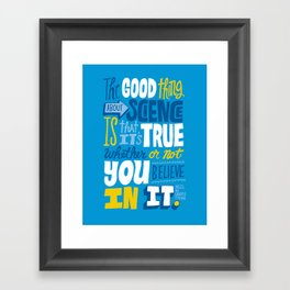 The Good Thing About Science Framed Art Print