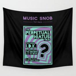 Perpetual Hiatus Tour — Music Snob Tip #422 Wall Tapestry