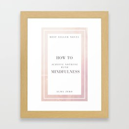 How to achieve nothing with mindfulness (Notebook) Framed Art Print