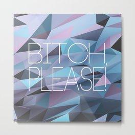 B*tch, please - Blue Metal Print