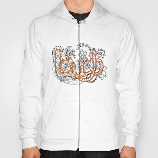 Laugh... it is good for you and for the rest of us! Hoody