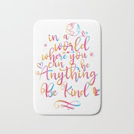 In A World Where You Can Be Anything Be Kind Bath Mat