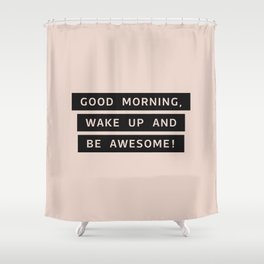 Good Morning, Wake Up And Be Awesome! Shower Curtain