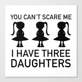 I Have Three Daughters Canvas Print