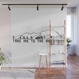 Take Me to the Mountains Wall Mural
