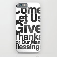 COME, LET US GIVE THANKS FOR OUR MANY BLESSINGS (A Prayer of Gratitude) iPhone 6s Slim Case