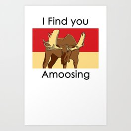 I FIND YOU AMOOSING Art Print