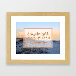 """Always be joyful. Never Stop Praying"" 1 Thessalonians 5:16-17 (NLT) Digital Design Framed Art Print"