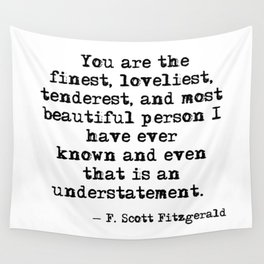 The finest, loveliest, tenderest and most beautiful person - F Scott Fitzgerald Wall Tapestry