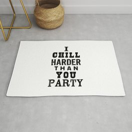 I Chill Harder Than You Party black and white monochrome typography poster design home wall decor Rug