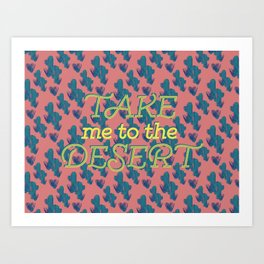 Take me to the Desert #society6 #decor #buyart Art Print