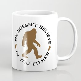 Bigfoot - He Doesn't Believe in You Either Coffee Mug