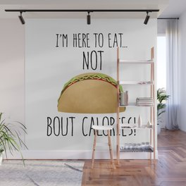 I'm Here To Eat... Not Taco Bout Calories! Wall Mural