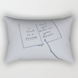 A book is a dream that you hold in your hands Rectangular Pillow