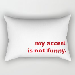 My accent is not funny Rectangular Pillow