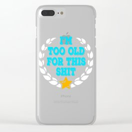 """Makes a great gift for your cranky and old friend. Simple tee with text """"I'm Too Old For This Shit""""  Clear iPhone Case"""
