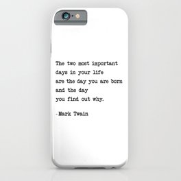 The two most important days in your life...- Mark Twain iPhone Case