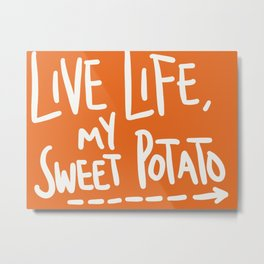Live Life My Sweet Potato Metal Print