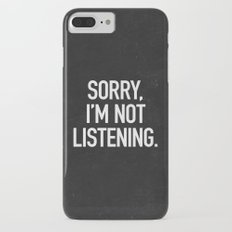 Sorry, I'm not listening iPhone 7 Plus Slim Case